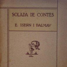 Libros antiguos: SOLADA DE CONTES - E. ISERN I DALMAU - PUBLICACIONS EMPORDÀ - BARCELONA. Lote 262885845