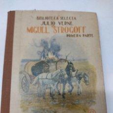 Libros antiguos: MIGUEL STROGOFF (PRIMERA PARTE), BIBLIOTECA SELECTA. ED. RAMÓN SOPENA AÑO 1932 Nº41.. Lote 266483748