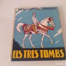 Libros antiguos: ANTIGUO LIBRO ELS TRES TOMBS. BONS COSTUMS CATALANS.AÑO 1934. POR M.B. ILUSTRADOR J. VINYALS. Lote 276385273