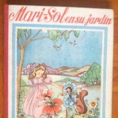 Libros antiguos: MORALES MARIA LUZ MARI - SOL EN SU JARDIN CUENTO ILUSTRACIONES MARIA ROSA LLONGUERAS ED. HYMSA 1959. Lote 289542643