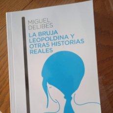 Libros antiguos: LIBRO LA BRUJA LEOPOLDINA Y OTRAS HISTORIAS REALES - DELIBES MIGUEL. Lote 291865923