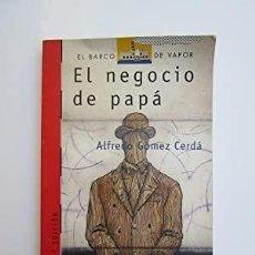 Libros antiguos: LIBROS BARCO DE VAPOR EDITORIAL SM LITERATURA 9 A 12 AÑOS EL NEGOCIO DE PAPÁ ALFREDO GÓMEZ CERDÁ. Lote 291934043