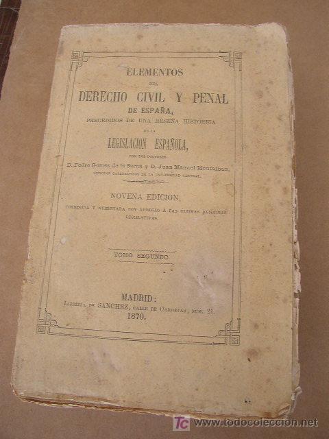 ELEMENTOS DE DERECHO CIVIL Y PENAL DE ESPAÑA,PRECEDIDOS DE UNA RESEÑA HISTÓRICA DE LA LEGISLACIÓN - (Libros Antiguos, Raros y Curiosos - Ciencias, Manuales y Oficios - Derecho, Economía y Comercio)