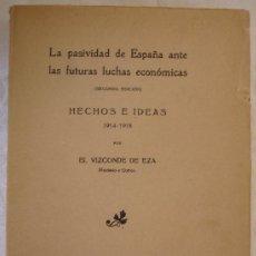 Libros antiguos: HECHOS E IDEAS 1914 - 1918-VIZCONDE DE EZA-LA PASIVIDAD DE ESPAÑA ANTE LAS FUTURAS LUCHAS ECONÓ... . Lote 20005848