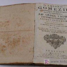 Libros antiguos: D.ANTONII GOMEZII IN ACADEMIA SALMANTICENSI ETC, AÑO 1759. .. Lote 26858707