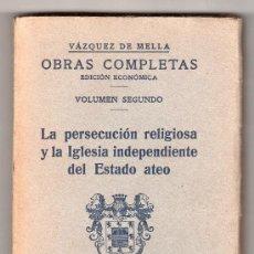 Libros antiguos: OBRAS COMPLETAS DE VAZQUEZ DE MELLA. EDICION ECONOMICA. VOL. 2º. LA PERSECUCION RELIGIOSA. 1935. Lote 18182175