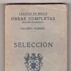 Libros antiguos: OBRAS COMPLETAS DE VAZQUEZ DE MELLA. EDICION ECONOMICA. VOL. 1º. SELECCION. 1935. Lote 266148773