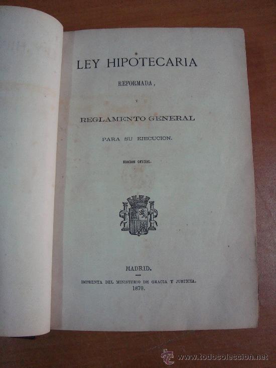Libros antiguos: LEY HIPOTECARIA. REFORMADA Y REGLAMENTO GENERAL. PARA SU EJECUCIÓN. EDICIÓN OFICIAL. MADRID 1870 - Foto 3 - 25629663