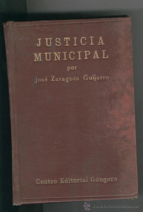 JUSTICIA MUNICIPAL.JOSE ZARAGOZA GUIJARRO. GONGORA.AÑO 1921. (Libros Antiguos, Raros y Curiosos - Ciencias, Manuales y Oficios - Derecho, Economía y Comercio)