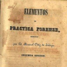 Libros antiguos: ELEMENTOS DE PRACTICA FORENSE /ESCRITOS POR MANUEL ORTIZ DE ZÚÑIGA - 1843. Lote 24417235