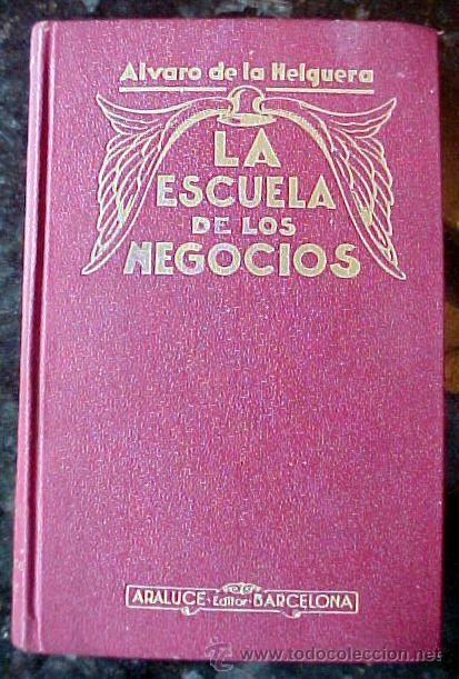 LA ESCUELA DE LOS NEGOCIOS ALVARO DE LA HELGUERA PUERTOLLANO (Libros Antiguos, Raros y Curiosos - Ciencias, Manuales y Oficios - Derecho, Economía y Comercio)