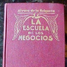 Libros antiguos: LA ESCUELA DE LOS NEGOCIOS ALVARO DE LA HELGUERA PUERTOLLANO. Lote 26765669
