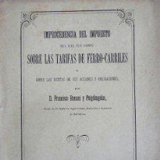 Libros antiguos: IMPROCEDENCIA DEL IMPUESTO DEL DIEZ POR CIENTO SOBRE LAS TARIFAS DE FERRO-CARRILES Y SOBRE LAS . Lote 26982907