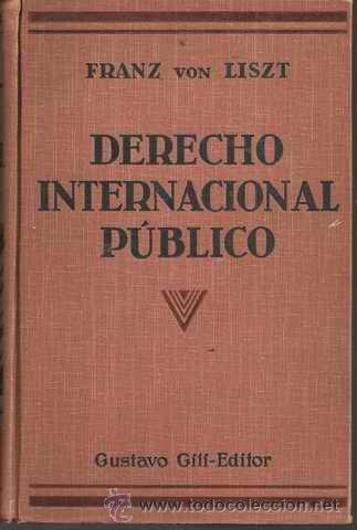 DERECHO INTERNACIONAL PÚBLICO - FRANZ VON LISZT - MAX FLEISCHMANN - GUSTAVO GILI EDITOR 1929 (Libros Antiguos, Raros y Curiosos - Ciencias, Manuales y Oficios - Derecho, Economía y Comercio)