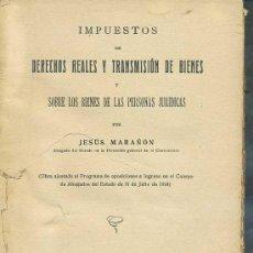 Libros antiguos: JESÚS MARAÑÓN : IMPUESTOS DE DERECHOS REALES Y TRANSMISIÓN DE BIENES (1926). Lote 29268603