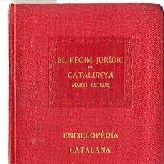 Libros antiguos: MARTÍ ESTEVE : EL RÉGIM JURÍDIC DE CATALUNYA - ENCICLOPÉDIA CATALANA, 1919. Lote 113263176