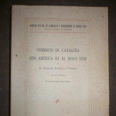 Libros antiguos: COMERCIO DE CATALUÑA CON AMERICA EN EL SIGLO XVIII. 1931. FEDERICO RAHOLA Y TREMOLS.. Lote 30655699