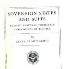 Libros antiguos: JAMES BROWN SCOTT. SOVEREIGN STATES AND SUITS. NEW YORY, 1925. DIRI. DERECHO INTERNACIONAL. Lote 32196405
