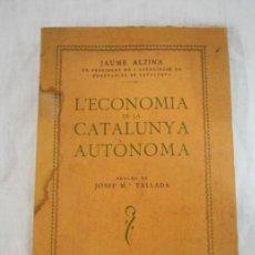 Libros antiguos: L'ECONOMIA DE LA CATALUNYA AUTÒNOMA, POR JAUME ALZINA - BARCELONA 1933. Lote 32305144
