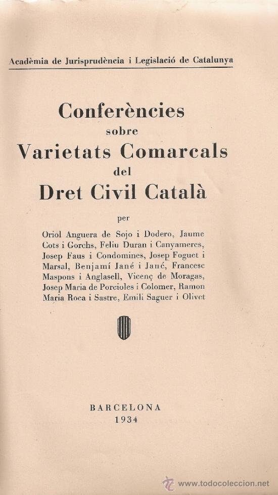 CONFERENCIES SOBRE VARIETATS COMARCALS DEL DRET CIVIL CATALA / A.V. BCN, 1934. 25X18CM. 349 P. (Libros Antiguos, Raros y Curiosos - Ciencias, Manuales y Oficios - Derecho, Economía y Comercio)