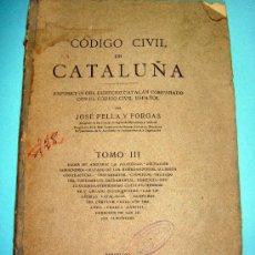 Libros antiguos: LIBRO. ANTIGUO LIBRO DEL CODIGO CIVIL DE CATALUÑA: TOMO III. POR J. PELLA Y FORGAS. AÑO 1918. Lote 32757571