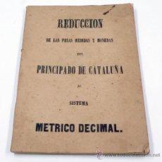 Libros antiguos: REDUCCIÓN DE LAS PESAS MEDIDAS Y MONEDAS DEL PRINCIPADO DE CATALUÑA AL SISTEMA MÉTRICO. AÑO 1867. Lote 33245195