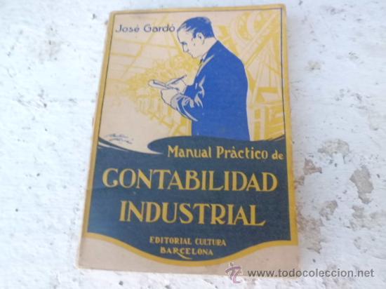 LIBRO MANUAL PRACTICO DE CONTABILIDAD INDUSTRIAL JOSE GARDO 1925 L-1898 (Libros Antiguos, Raros y Curiosos - Ciencias, Manuales y Oficios - Derecho, Economía y Comercio)