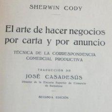 Libros antiguos: SHERWIN CODY J.CASADESUS: EL ARTE DE HACER NEGOCIOS POR CARTA Y POR ANUNCIO.1932. Lote 34796820
