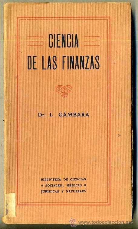 GÁMBARA : CIENCIA DE LAS FINANZAS (C. 1910) (Libros Antiguos, Raros y Curiosos - Ciencias, Manuales y Oficios - Derecho, Economía y Comercio)