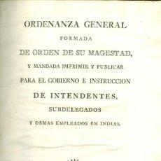 Libros antiguos: ORDENANZA GENERAL PARA EL GOBIERNO DE INTENDENTES Y DEMAS EMPLEADOS EN INDIAS. MADRID, 1803. . Lote 36642337
