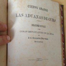 Libros antiguos: 1881.- CUERVO ARANGO Y LAS ADUANAS EN CUBA. RELACIONES DE VIAJE SOBRE LAS COSAS IMPORTATANTES ISLA. Lote 38122367