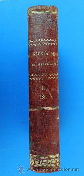 GACETA DE REGISTRADORES Y NOTARIOS. TOMO XXVI. 1 VOLUMEN: PRIMER SEMESTRE 1881 (Libros Antiguos, Raros y Curiosos - Ciencias, Manuales y Oficios - Derecho, Economía y Comercio)