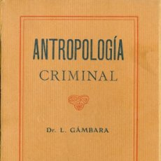 Libros antiguos: DR. L. GAMBARA. ANTROPOLOGÍA CRIMINAL. BARCELONA, C. 1910. DERECHO. Lote 38310296