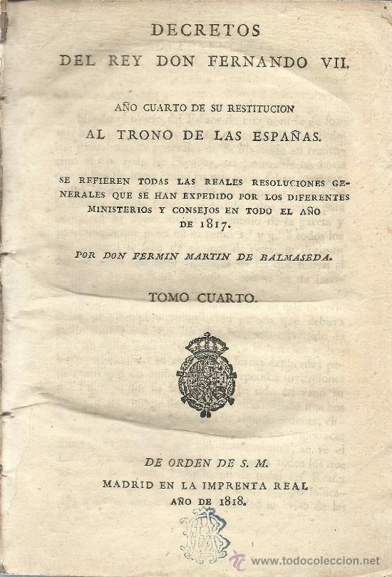 DECRETOS DEL REY DON FERNANDO VII : TOMO CUARTO – 1818 (Libros Antiguos, Raros y Curiosos - Ciencias, Manuales y Oficios - Derecho, Economía y Comercio)