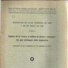 Libros antiguos: DECRETOS DE 19 DE FEBRERO Y 28 DE MAYO DE 1931 SOBRE EMPLEO DE LA CERUSA Y EL SULFATO DE PLOMO. 1934. Lote 39854939