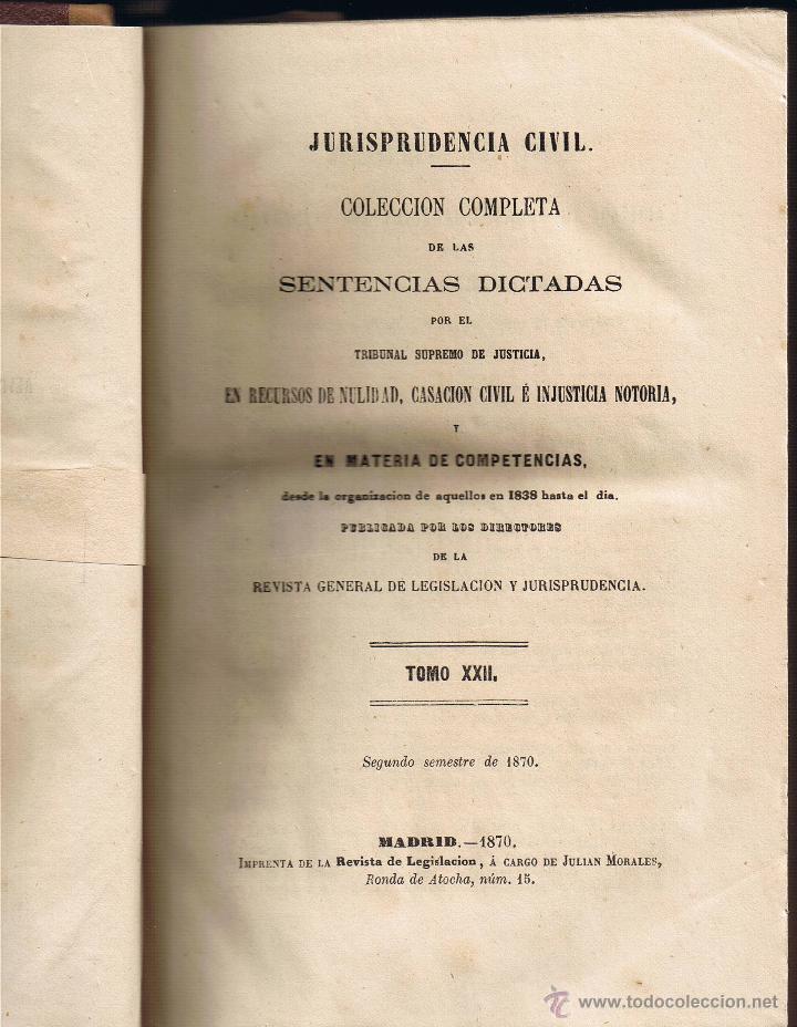 JURISPRUDENCIA CIVIL - COLECCIÓN COMPLETA DE LAS SENTENCIAS DICTADAS - TOMO XXII - 1870 (Libros Antiguos, Raros y Curiosos - Ciencias, Manuales y Oficios - Derecho, Economía y Comercio)