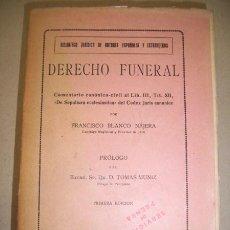 Libros antiguos: BLANCO NÁJERA, EDUARDO. DERECHO FUNERAL : COMENTARIO CANÓNICO-CIVIL AL LIB. III, TÍT. XII, (...). Lote 41666228