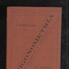 Libros antiguos: TRIGONOMETRIA RECTILINEA Y ESFERICA. J.GOMEZ PALLETE. 12ª EDICION. MADRID 1915. LEER. Lote 42968939