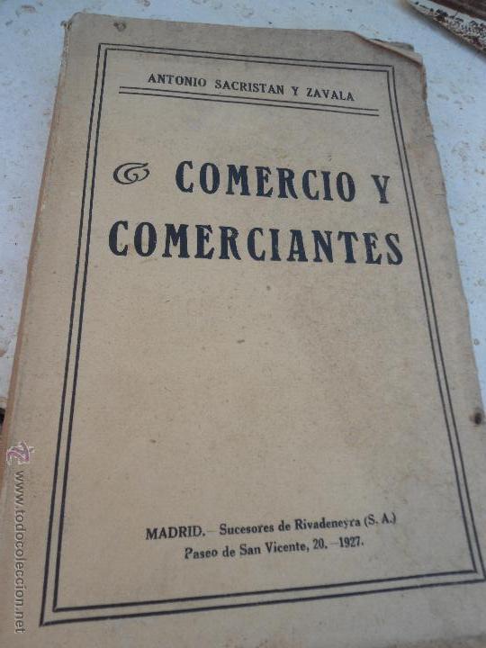 LIBRO COMERCIO Y COMERCIANTES ANTONIO SACRISTAN Y ZAVALA 1927 ED. SUC. DE RIVADENEYRA L-7712 (Libros Antiguos, Raros y Curiosos - Ciencias, Manuales y Oficios - Derecho, Economía y Comercio)
