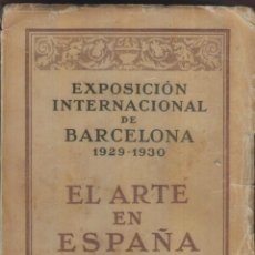 Libros antiguos: EXPOSICIÓN INTERNACIONAL BARCELONA 1929-1930-EL ARTE EN ESPAÑA-PALACIO NACIONAL-IMP.E.SUBIRANA-LT1. Lote 46395968