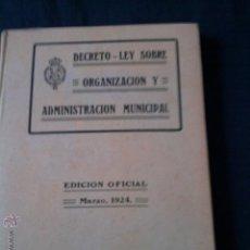 Libros antiguos: LIBRO 'DECRETO LEY SOBRE ORGANIZACION Y ADMINISTRACION MUNICIPAL' 1924. Lote 46408852