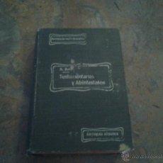 Libros antiguos: TESTAMENTARIAS Y ABINTESTATOS. A.SOTO. ED GÓNGORA. MADRID 1914?. Lote 46731862