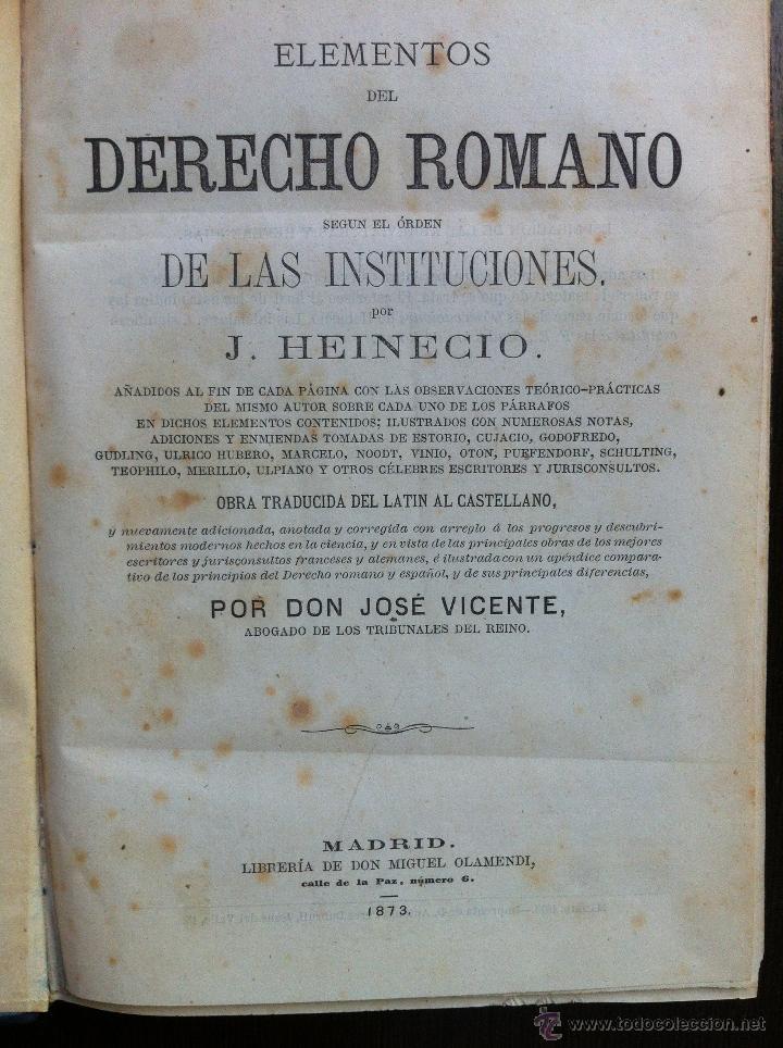Libros antiguos: ELEMENTOS DEL DERECHO ROMANO - J. HEINECIO - LIBRERÍA DE DON MIGUEL OLAMENDI - MADRID - 1873 - - Foto 4 - 46982043