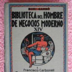 Libros antiguos: BIBLIOTECA DEL HOMBRE DE NEGOCIOS MODERNO XIV EDICIONES JOSÉ MONTESÓ 1934 FRANCISCO CARBONELL. Lote 47634484