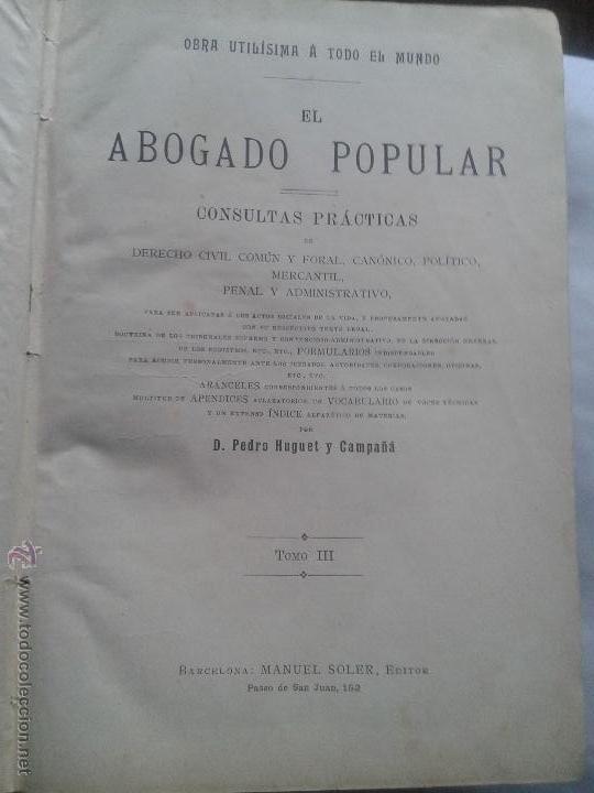 Libros antiguos: EL ABOGADO POPULAR - DERECHO - PEDRO HUGUET - 3 TOMOS - M. SOLER BARCELONA - 1898 - Foto 2 - 51528630