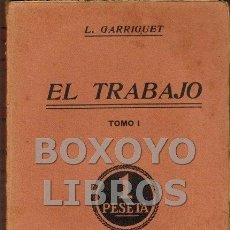 Libros antiguos: GARRIGUET, L. EL TRABAJO. TOMO I. Lote 52845728