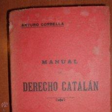 Libros antiguos: MANUAL DE DERECHO CATALAN POR ARTURO CORBELLA. AÑO 1906.. Lote 53128543