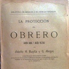 Libri antichi: BUYLLA : LA PROTECCIÓN DEL OBRERO (ACCIÓN SOCIAL Y ACCIÓN POLÍTICA) 1ª ED., 1910.. Lote 54576558