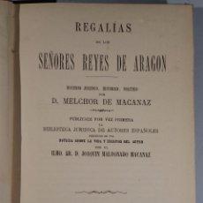 Libros antiguos: REGALÍAS DE LOS SEÑORES REYES DE ARAGÓN. 1879. MACANAZ MELCHOR DE. Lote 54920033
