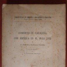 Libros antiguos: COMERCIO DE CATALUÑA CON AMÉRICA EN EL SIGLO XVIII. FEDERICO RAHOLA Y TREMOLS. Lote 55778044